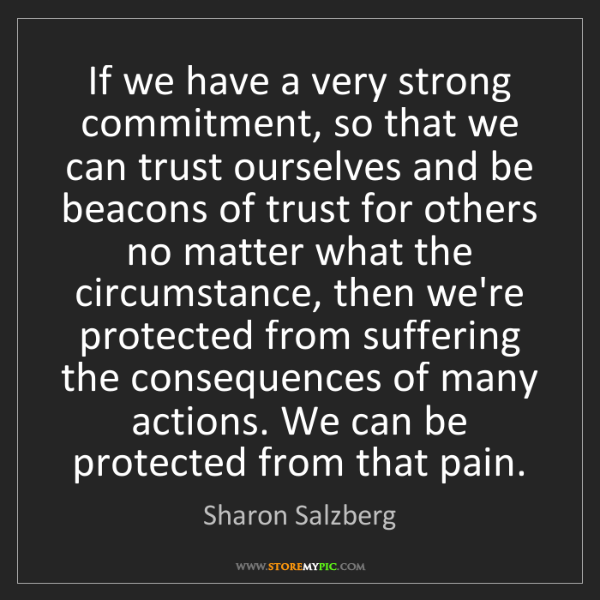 Sharon Salzberg: If we have a very strong commitment, so that we can trust...