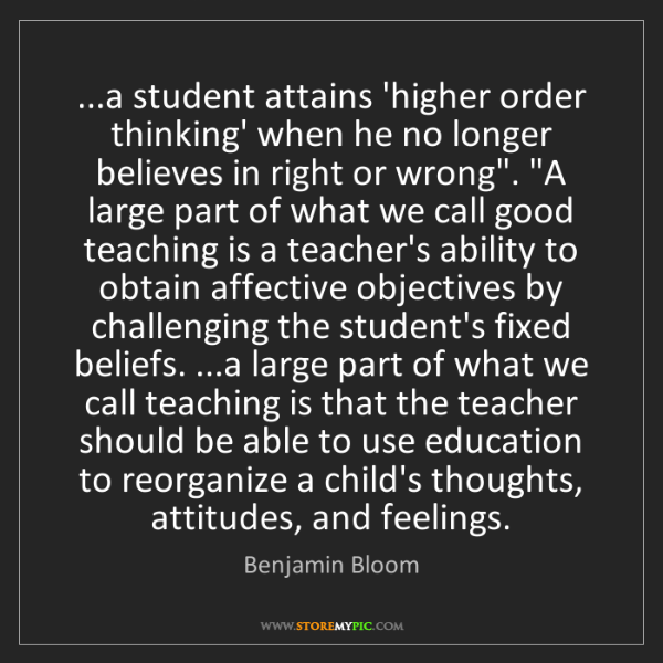 Benjamin Bloom: ...a student attains 'higher order thinking' when he...