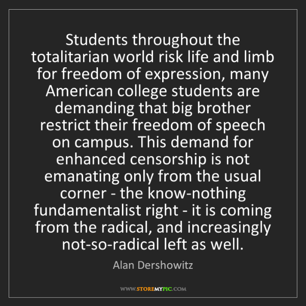 Alan Dershowitz: Students throughout the totalitarian world risk life...