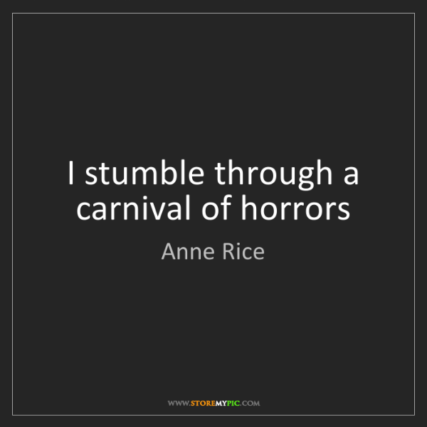 Anne Rice: I stumble through a carnival of horrors