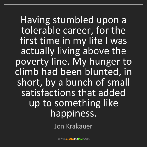 Jon Krakauer: Having stumbled upon a tolerable career, for the first...