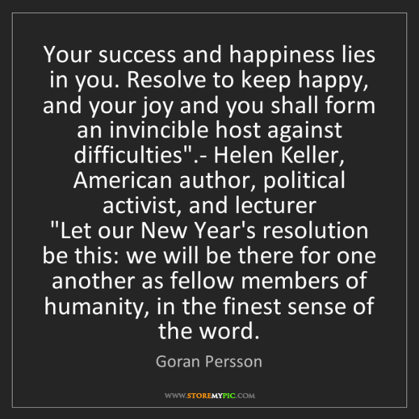 Goran Persson: Your success and happiness lies in you. Resolve to keep...