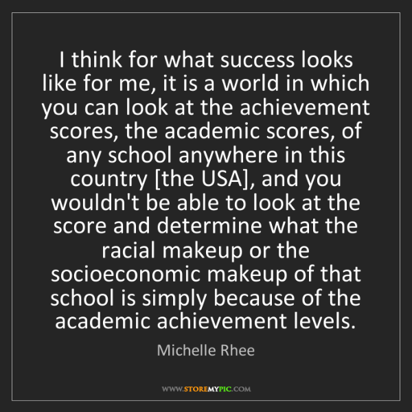 Michelle Rhee: I think for what success looks like for me, it is a world...