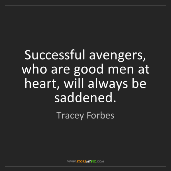 Tracey Forbes: Successful avengers, who are good men at heart, will...