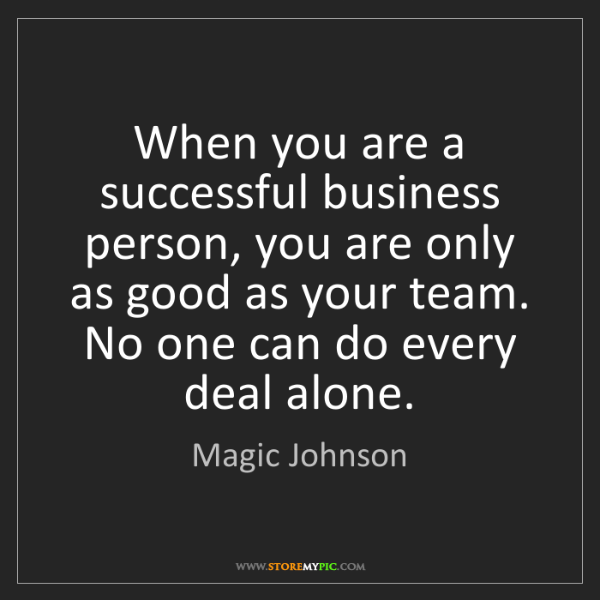 Magic Johnson: When you are a successful business person, you are only...