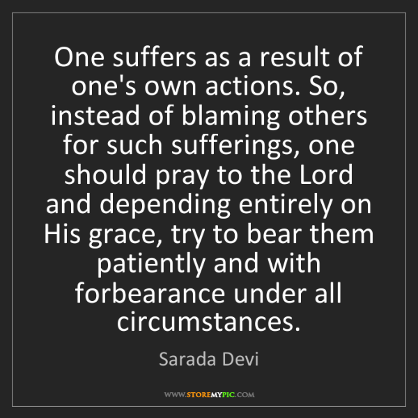 Sarada Devi: One suffers as a result of one's own actions. So, instead...