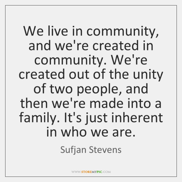 We live in community, and we're created in community. We're created out ...