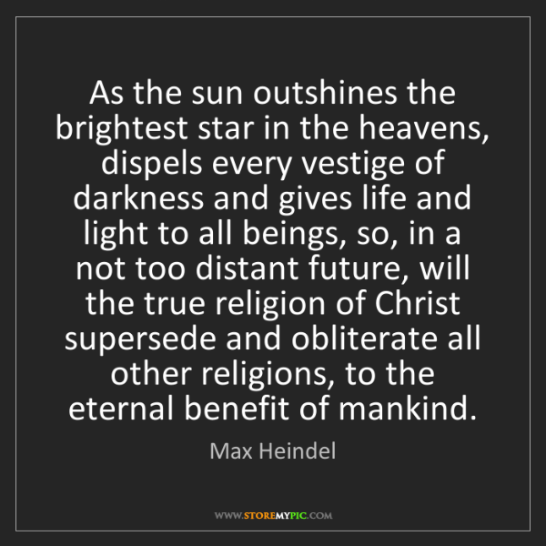 Max Heindel: As the sun outshines the brightest star in the heavens,...