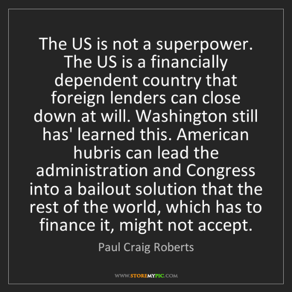 Paul Craig Roberts: The US is not a superpower. The US is a financially dependent...