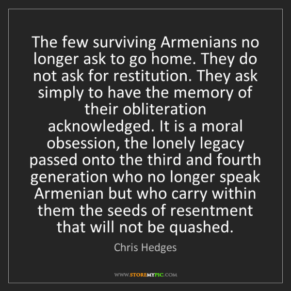 Chris Hedges: The few surviving Armenians no longer ask to go home....