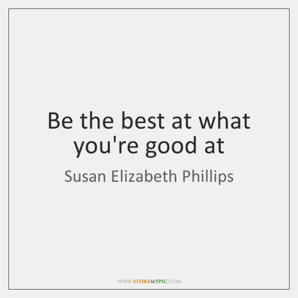 Be the best at what you're good at