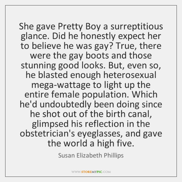 She gave Pretty Boy a surreptitious glance. Did he honestly expect her ...