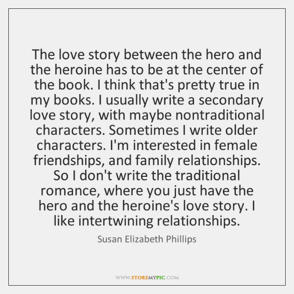 The love story between the hero and the heroine has to be ...