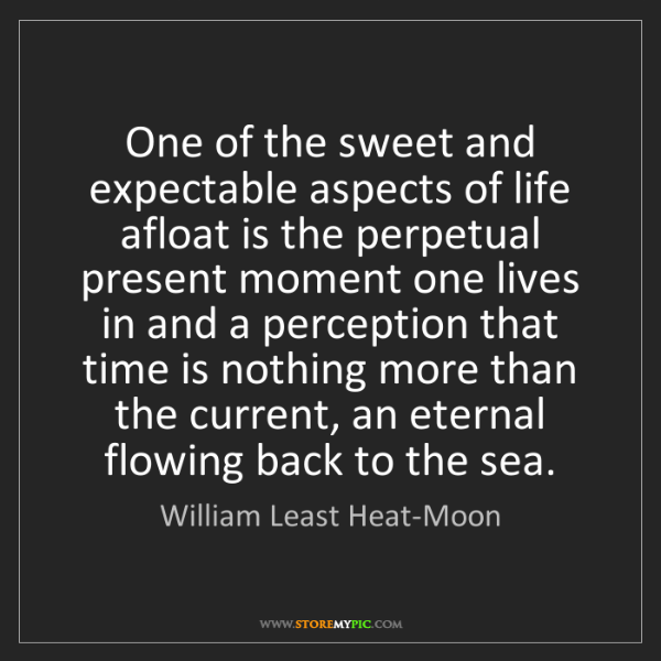 William Least Heat-Moon: One of the sweet and expectable aspects of life afloat...
