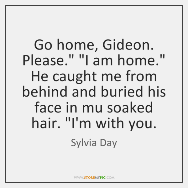"""Go home, Gideon. Please."""" """"I am home."""" He caught me from behind ..."""