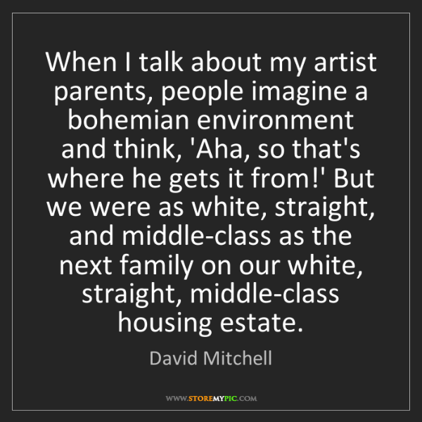 David Mitchell: When I talk about my artist parents, people imagine a...