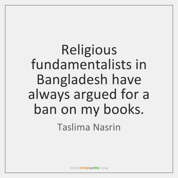 Religious fundamentalists in Bangladesh have always argued for a ban on my ...