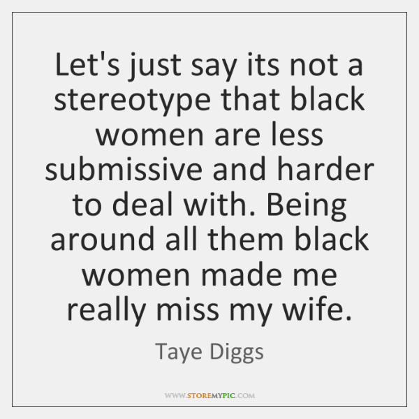 Let's just say its not a stereotype that black women are less ...