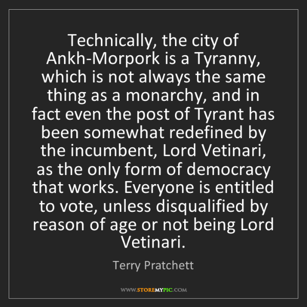 Terry Pratchett: Technically, the city of Ankh-Morpork is a Tyranny, which...