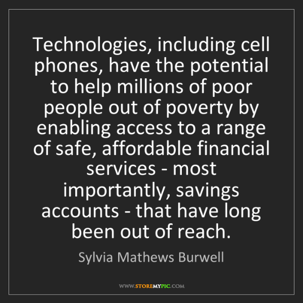 Sylvia Mathews Burwell: Technologies, including cell phones, have the potential...