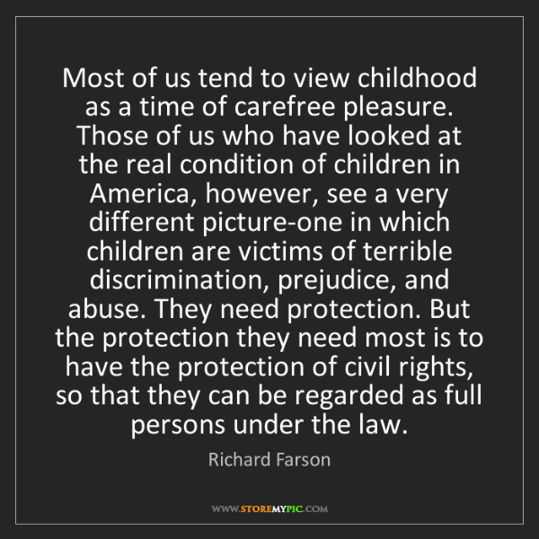 Richard Farson: Most of us tend to view childhood as a time of carefree...