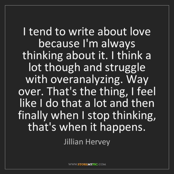 Jillian Hervey: I tend to write about love because I'm always thinking...