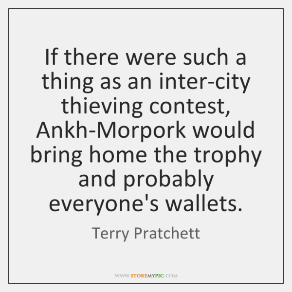 If there were such a thing as an inter-city thieving contest, Ankh-Morpork ...