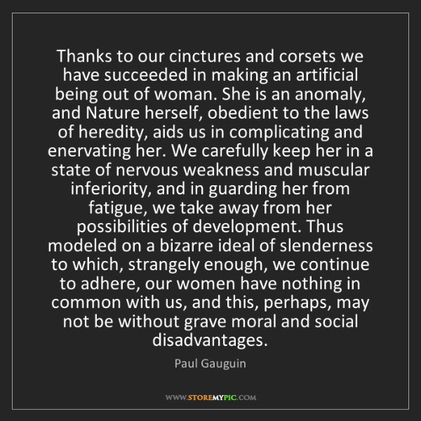 Paul Gauguin: Thanks to our cinctures and corsets we have succeeded...