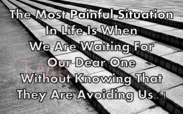The most painful situation in life is when we are waiting for our dear one without knowing that they