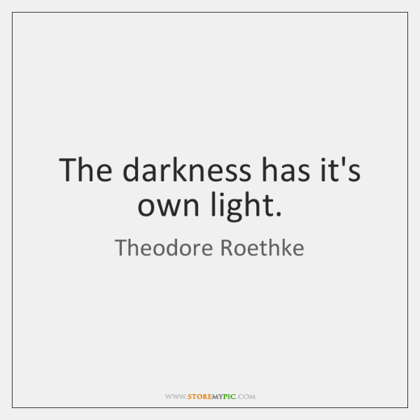 The darkness has it's own light.