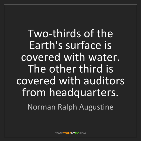 Norman Ralph Augustine: Two-thirds of the Earth's surface is covered with water....