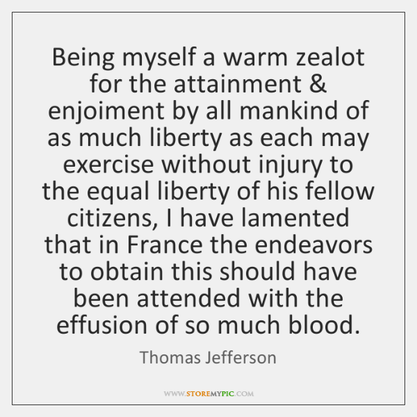 Being myself a warm zealot for the attainment & enjoiment by all mankind ...