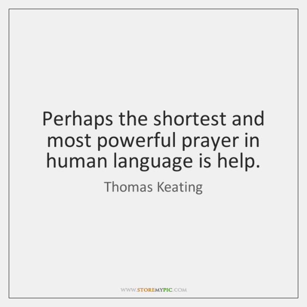 Perhaps the shortest and most powerful prayer in human