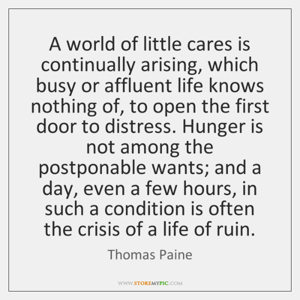 A world of little cares is continually arising, which busy or affluent ...