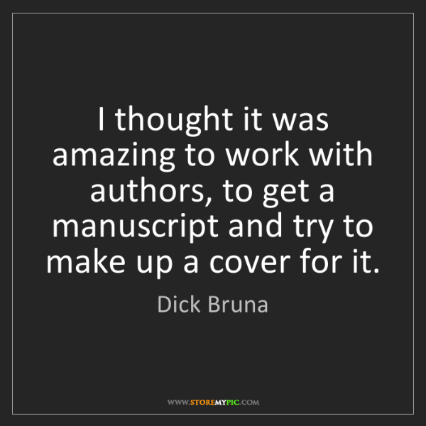 Dick Bruna: I thought it was amazing to work with authors, to get...
