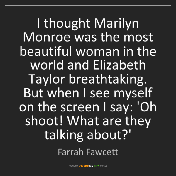 Farrah Fawcett: I thought Marilyn Monroe was the most beautiful woman...
