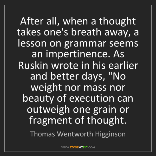 Thomas Wentworth Higginson: After all, when a thought takes one's breath away, a...