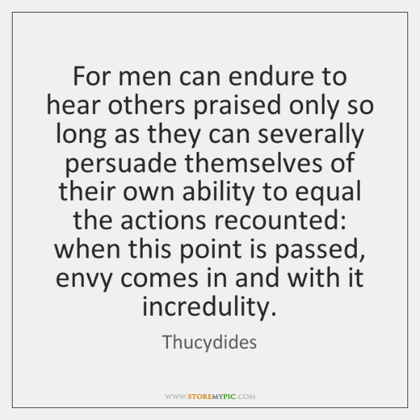 For men can endure to hear others praised only so long as ...