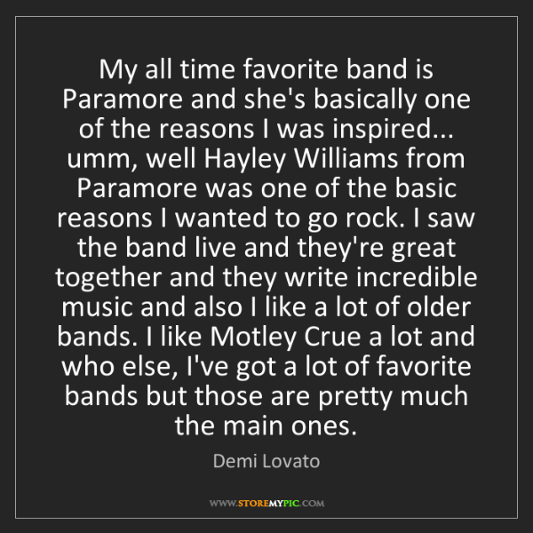 Demi Lovato: My all time favorite band is Paramore and she's basically...