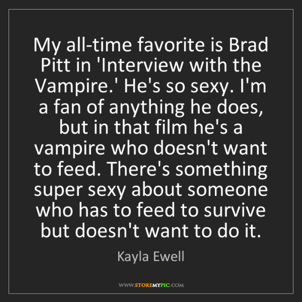 Kayla Ewell: My all-time favorite is Brad Pitt in 'Interview with...