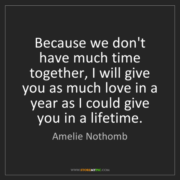 Amelie Nothomb: Because we don't have much time together, I will give...