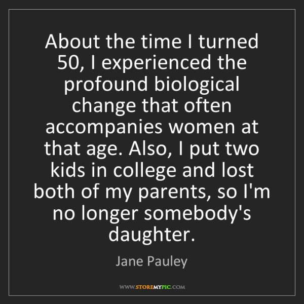 Jane Pauley: About the time I turned 50, I experienced the profound...