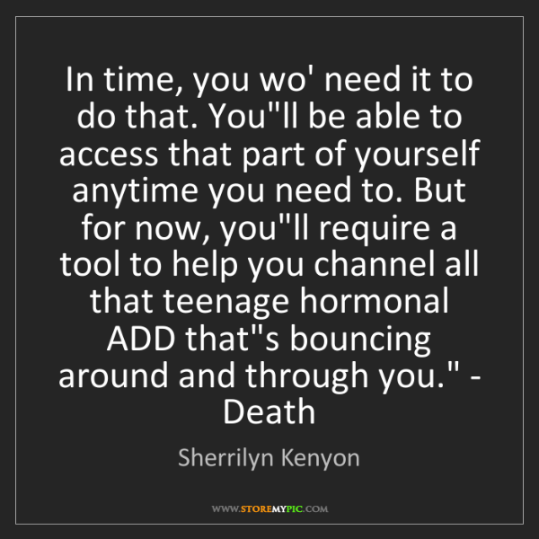 Sherrilyn Kenyon: 'In time, you wo' need it to do that. You'll be able...