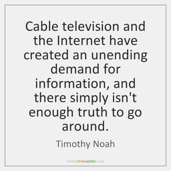 Cable television and the Internet have created an unending demand for information, ...