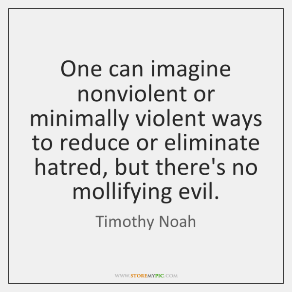 One can imagine nonviolent or minimally violent ways to reduce or eliminate ...
