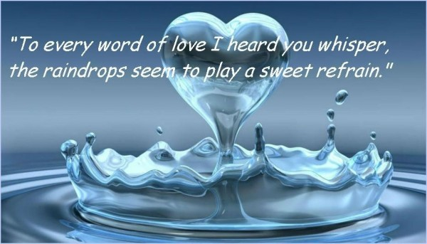 To every word of love i heard you whisper the raindrops seem to play a sweet refrain