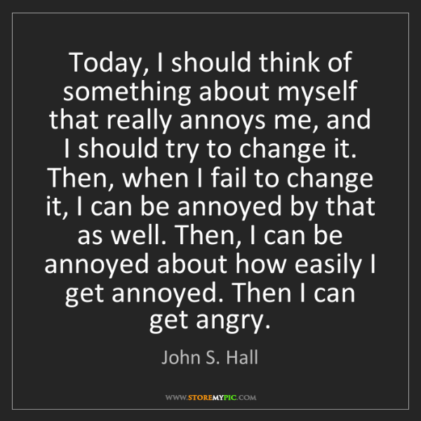 John S. Hall: Today, I should think of something about myself that...