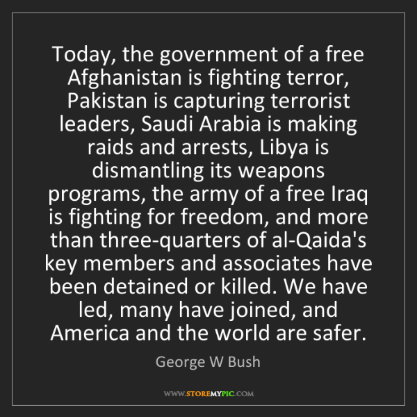 George W Bush: Today, the government of a free Afghanistan is fighting...