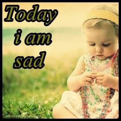 Today i am sad cute baby girl