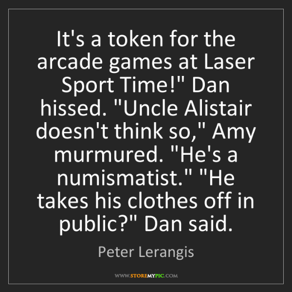 """Peter Lerangis: It's a token for the arcade games at Laser Sport Time!""""..."""